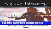 [PDF] Aging Identity: A Dialogue With Postmodernism [Download] Full Ebook