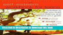 Read The Self-Esteem Workbook for Teens: Activities to Help You Build Confidence and Achieve Your