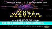 Read Books Most Wanted Particle: The Inside Story of the Hunt for the Higgs, the Heart of the