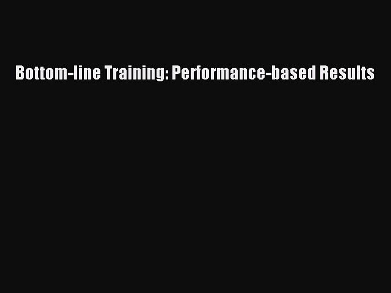 READ book  Bottom-line Training: Performance-based Results  Full E-Book