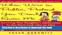 Read When We re in Public, Pretend You Don t Know Me: Surviving Your Daughter s Adolescence So You