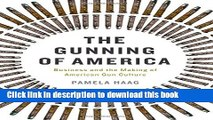 Download The Gunning of America: Business and the Making of American Gun Culture  PDF Free
