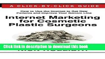 Download Internet Marketing for Cosmetic Plastic Surgeons: The Only Click-by-Click Guide Book for