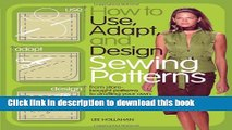 Read How to Use, Adapt, and Design Sewing Patterns: From store-bought patterns to drafting your
