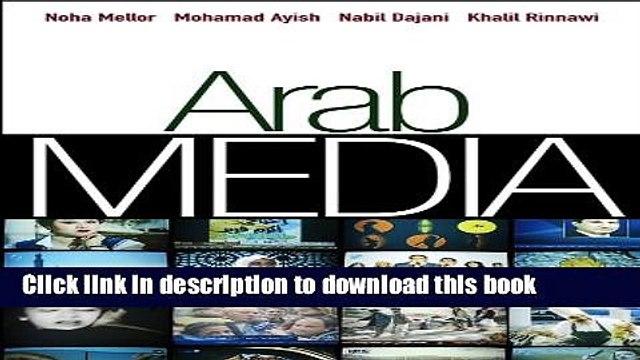 Download Arab Media: Globalization and Emerging Media Industries (Global Media and Communication)