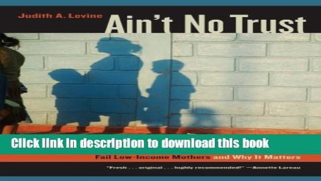 Read Ain t No Trust: How Bosses, Boyfriends, and Bureaucrats Fail Low-Income Mothers and Why It