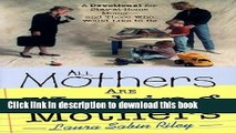 Read All Mothers Are Working Mothers: Devotions for Stay-At-Home Moms and Those Who Would Like to