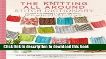 Read The Knitting All Around Stitch Dictionary: 150 new stitch patterns to knit top down, bottom