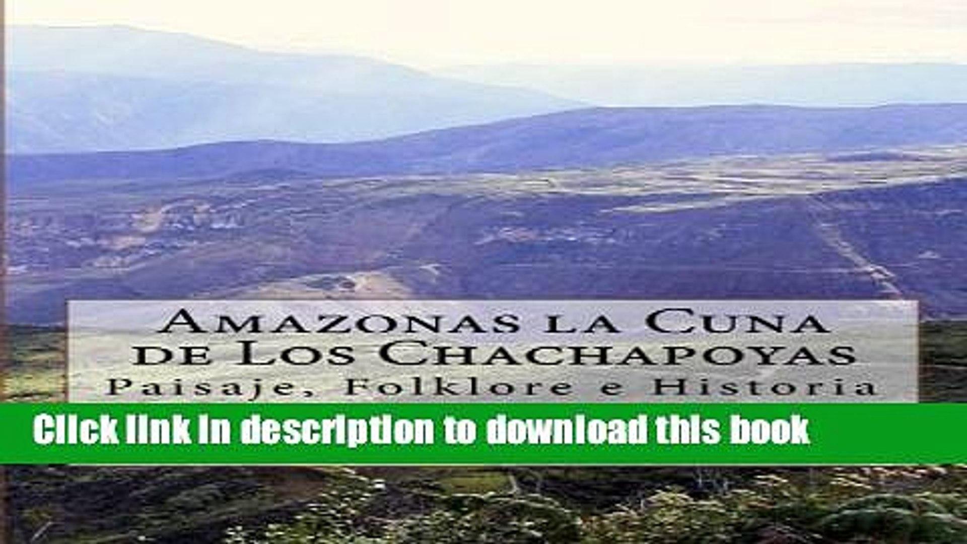 Read Books Amazonas la Cuna de Los Chachapoyas: Paisaje, Folklore e Historia (Spanish Edition)