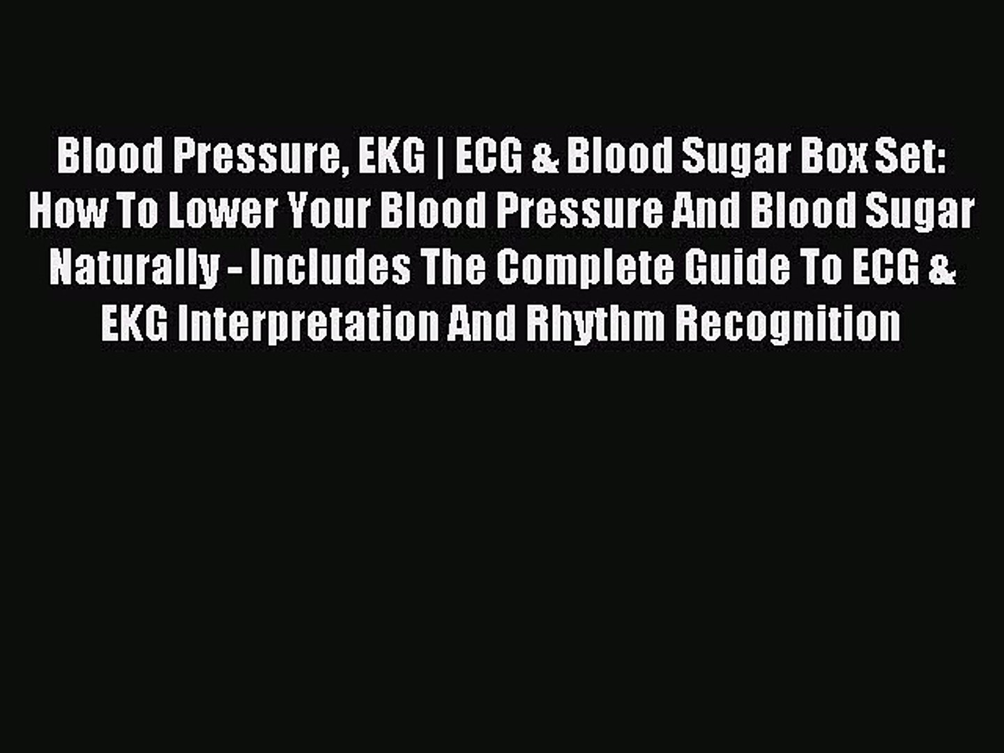 Download Blood Pressure EKG | ECG & Blood Sugar Box Set: How To Lower Your Blood Pressure And