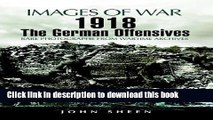 Read Books 1918 The German Offensives : Rare Photographs from Wartime Archives (Images of War)