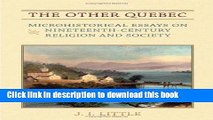 Read Books The Other Quebec: Microhistorical Essays on Nineteenth-Century Religion and Society