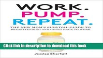 Read Work. Pump. Repeat.: The New Mom s Survival Guide to Breastfeeding and Going Back to Work