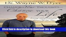 Download Change Your Thoughts - Change Your Life: Living the Wisdom of the Tao Ebook Online