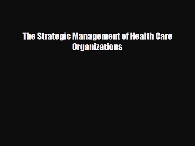 different  The Strategic Management of Health Care Organizations