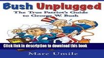 Read Bush Unplugged: The True Patriot s Guide to George W. Bush  PDF Free