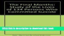 Read Book The Final Months: A Study of the Lives of 134 Persons Who Committed Suicide Ebook PDF