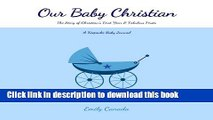 Download Our Baby Christian, The Story of Christian s First Year and Fabulous Firsts: A Keepsake