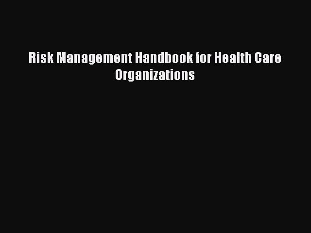 different  Risk Management Handbook for Health Care Organizations