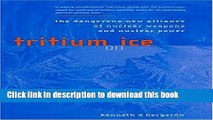 Read Tritium on Ice: The Dangerous New Alliance of Nuclear Weapons and Nuclear Power (MIT Press)