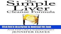 Read The Simple Liver Cleanse Formula: Detox Your Body, Eliminate Toxins, And Feel Like a