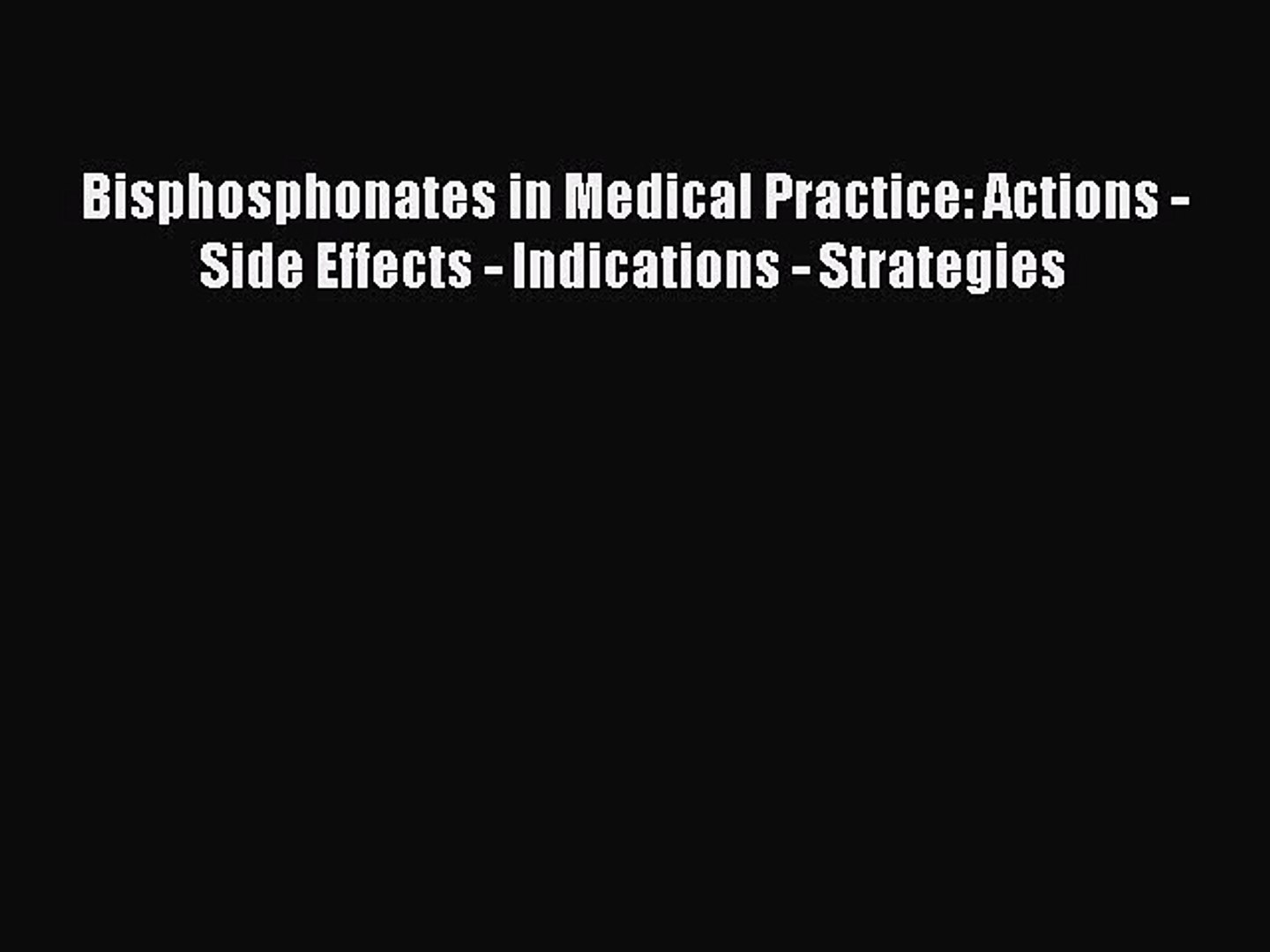 Bisphosphonates in Medical Practice: Actions — Side Effects — Indications — Strategies