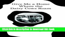 Read Give Me a Home Where the Dairy Cows Roam: True Stories from a Wisconsin Farm  PDF Free