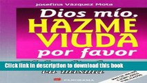 Read Dios Mio, Hazme Viuda Por Favor / God, Please Make Me A Widow: El Desafio De Ser Tu Misma
