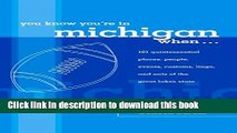Read You Know You re in Michigan When...: 101 Quintessential Places, People, Events, Customs,
