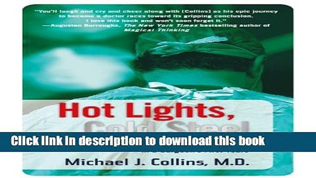 Read Hot Lights, Cold Steel: Life, Death and Sleepless Nights in a Surgeon s First Years  Ebook Free