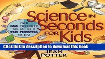 Read Books Science in Seconds for Kids: Over 100 Experiments You Can Do in Ten Minutes or Less