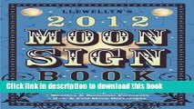 Read Llewellyn s 2012 Moon Sign Book: Conscious Living by the Cycles of the Moon (Annuals - Moon