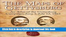 Read The Maps of Gettysburg: An Atlas of the Gettysburg Campaign, June 3 - July 13, 1863  Ebook