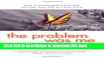Read The Problem Was Me: How to End Negative Self-Talk and Take Your Life to a New Level  Ebook Free