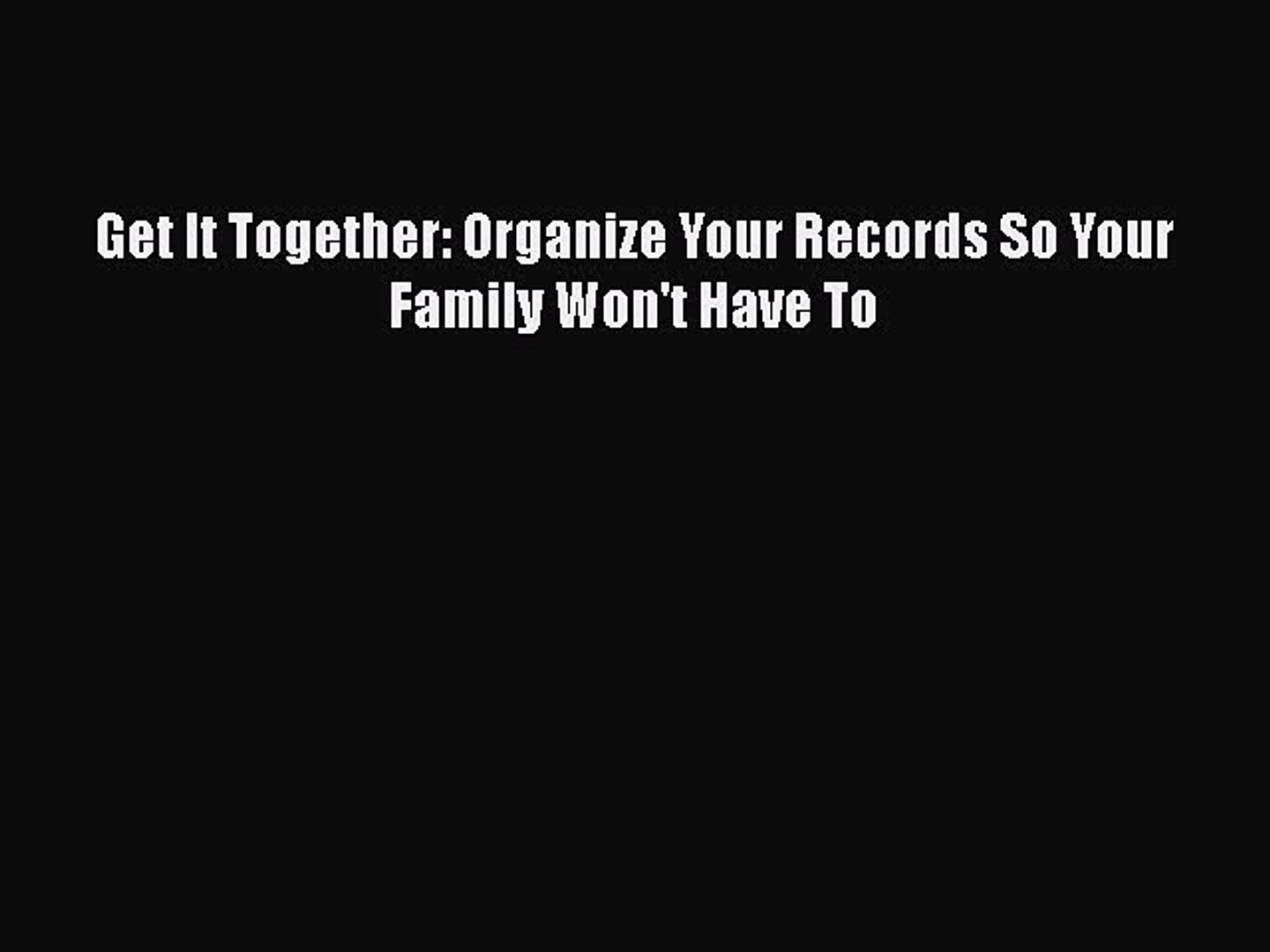 Organize Your Records So Your Family Wont Have To Get It Together