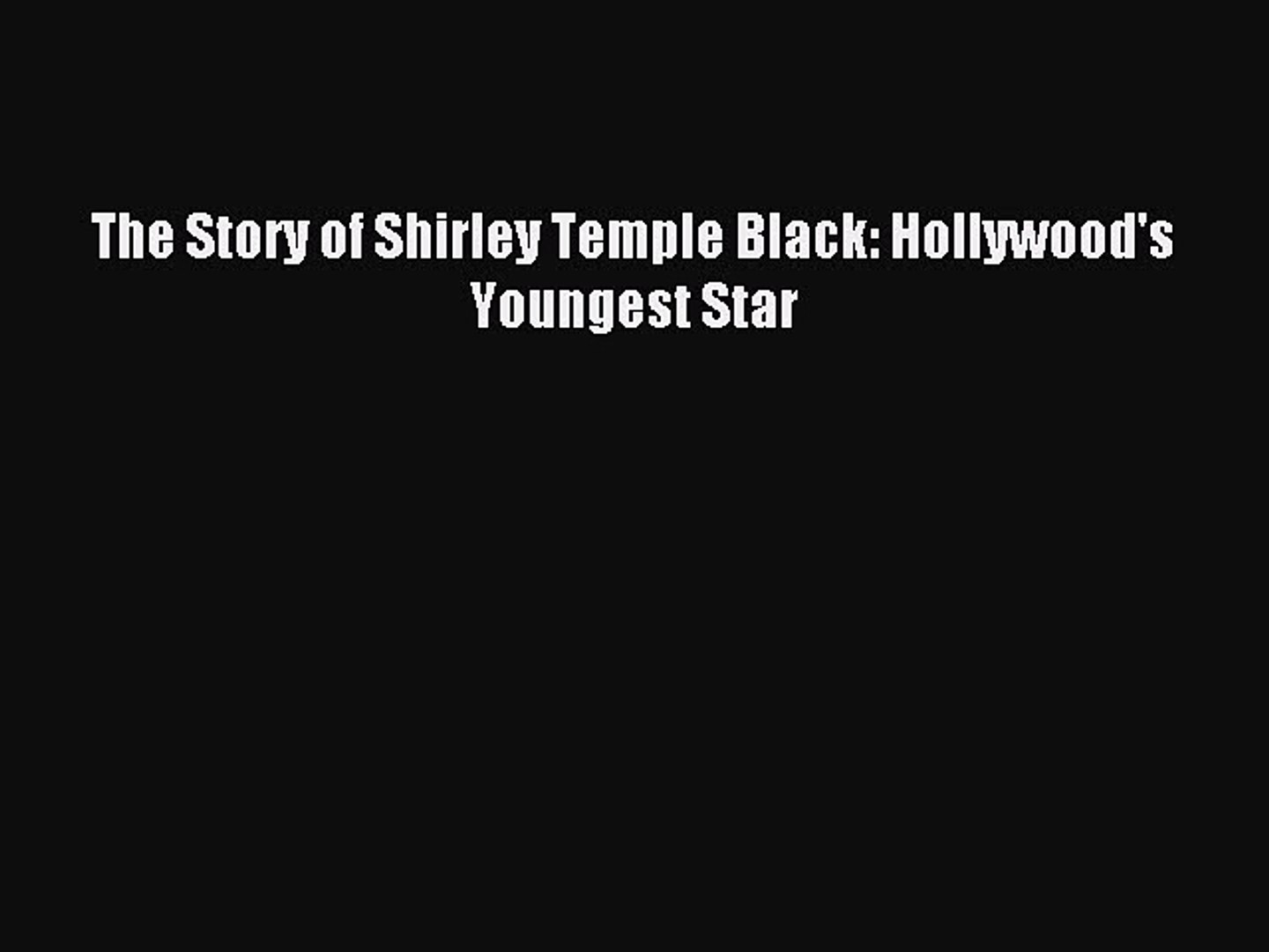 [PDF] The Story of Shirley Temple Black: Hollywood's Youngest Star Read Full Ebook