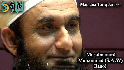 Maulana Tariq Jameel - Muslamano! Muhammad (S.A.W) Bano!