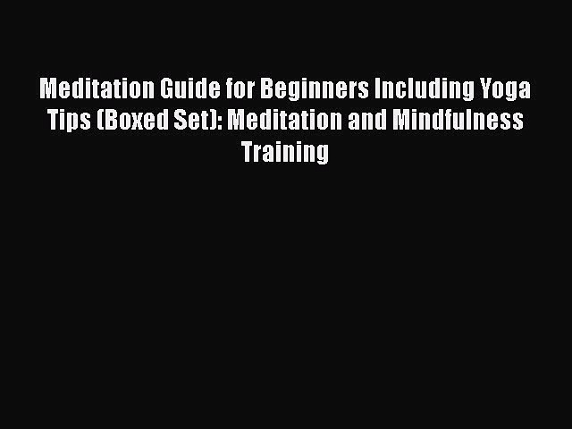 Read Meditation Guide for Beginners Including Yoga Tips (Boxed Set): Meditation and Mindfulness