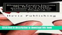 [PDF]  Blogging Passive Income 101. How To Make Realistic FULLTIME Income Blogging in  [Download]
