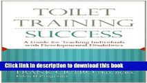 Read Toilet Training Success: A Guide for Teaching Individuals with Developmental Disabilities