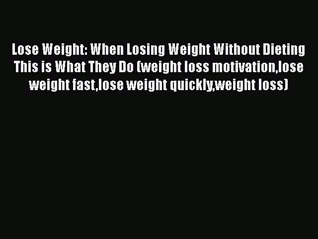 Read Lose Weight: When Losing Weight Without Dieting This is What They Do (weight loss motivationlose