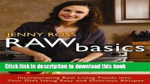 Download Books Raw Basics: Incorporating Raw Living Foods into Your Diet Using Easy and Delicious