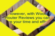 Look For These Features When Relying On Wood Router Reviews