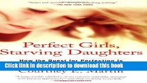 Read Book Perfect Girls, Starving Daughters: How the Quest for Perfection is Harming Young Women