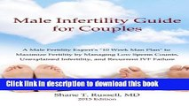 "Read Male Infertility Guide for Couples: A Male Fertility Expert s ""10 Week Man Plan"" to Maximize"