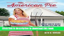 Download Books Ms. American Pie: Buttery Good Pie Recipes and Bold Tales from the American Gothic