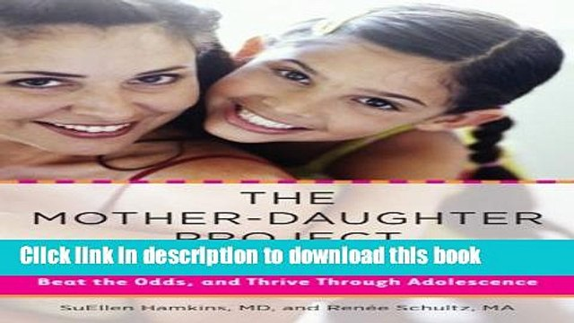 Read The Mother-Daughter Project: How Mothers and Daughters Can Band Together, Beat the Odds, and