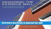 Read Book Designing the Exterior Wall: An Architectural Guide to the Vertical Envelope E-Book