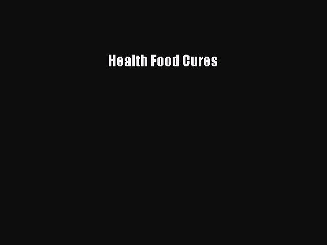 Read Health Food Cures Ebook Free