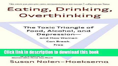 Read Book Eating, Drinking, Overthinking: The Toxic Triangle of Food, Alcohol, and Depression–and